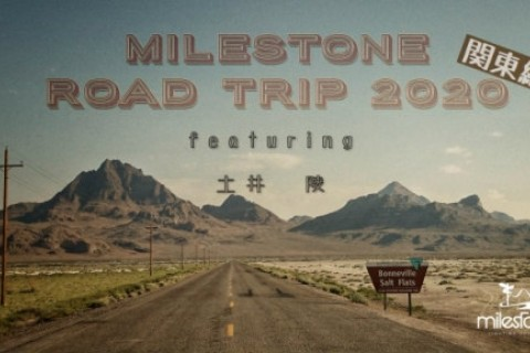 MILESTONE ROAD TRIP 2020関東編 featuring 土井陵